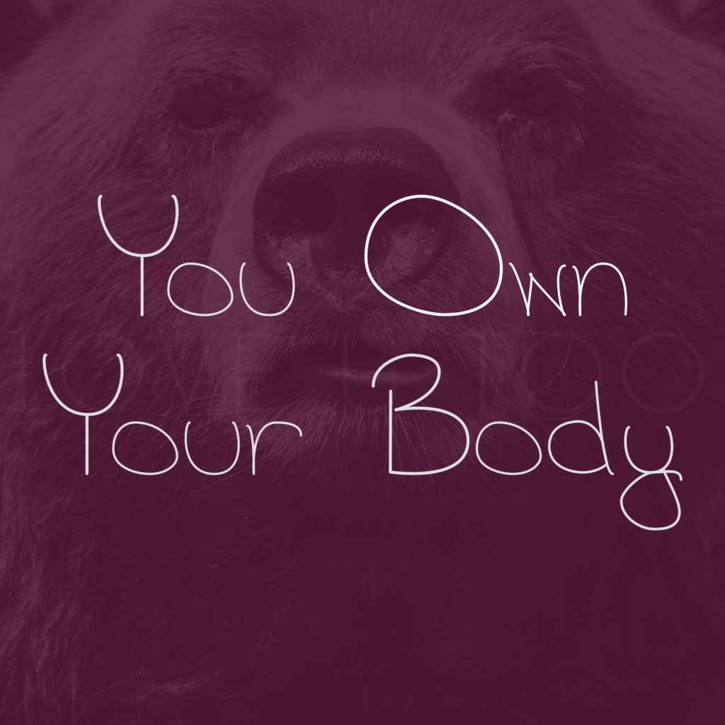 LoveU-Too.com | There are a lot of forces at work that would have you believe that everyone has a right to you body but you. False! YOU own YOUR body!