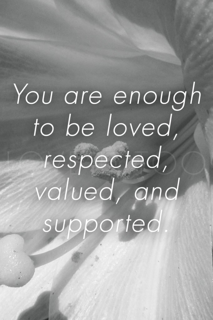 LoveU-Too.com | You are enough to be loved, respected, valued, and supported. This week's self love inspiration: you are enough!