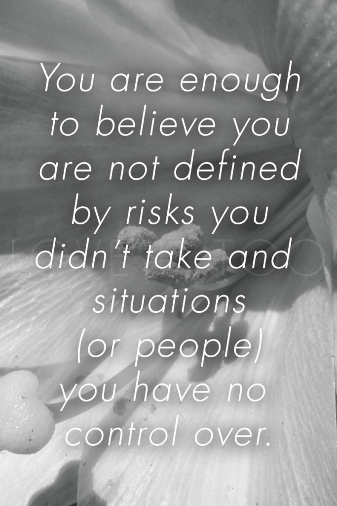 LoveU-Too.com | You are enough to believe you are not defined by risks you didn't take and situations (or people) you have no control over.  This week's self love inspiration: you are enough!
