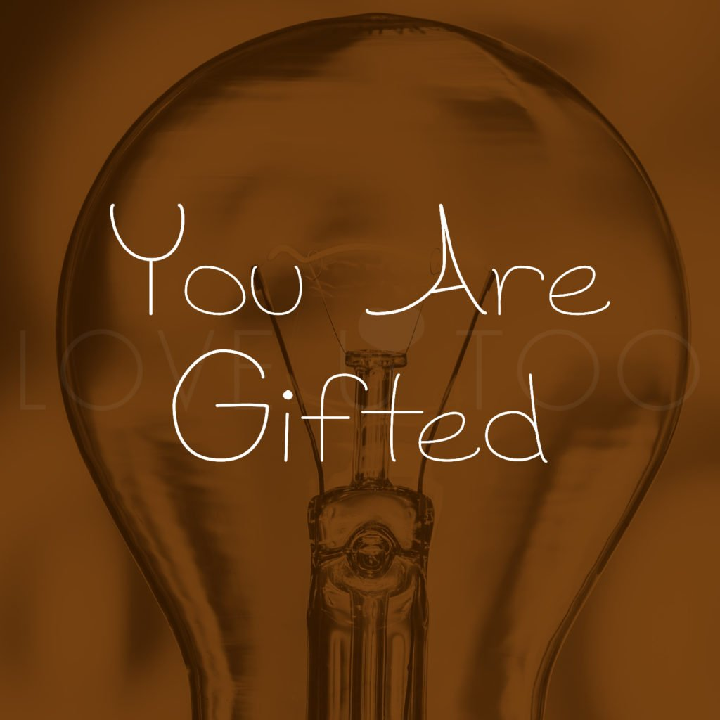 LoveU-Too.com | What are your gifts? How are you using them to make yourself happy? This week's self love inspiration: you are gifted!