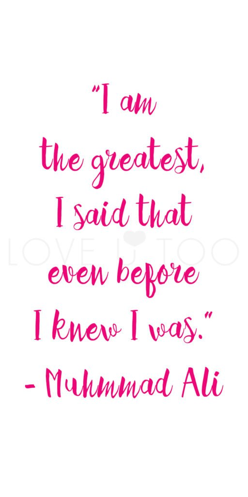 Self Love Quote, I am the greatest, I said that even before I knew I was.