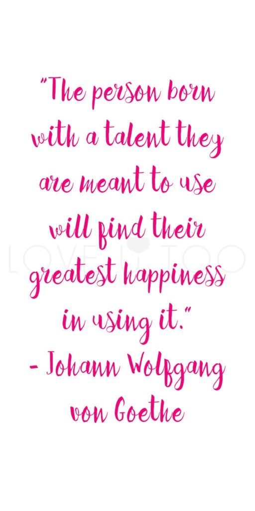 "Self Love Quote, ""The person born with a talent they are meant to use will find their greatest happiness in using it."" - Johann Wolfgang von Goethe"