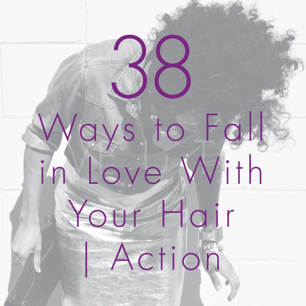 Self Love Action List | 38 Ways to Fall in Love With Your Hair | What can you do today?