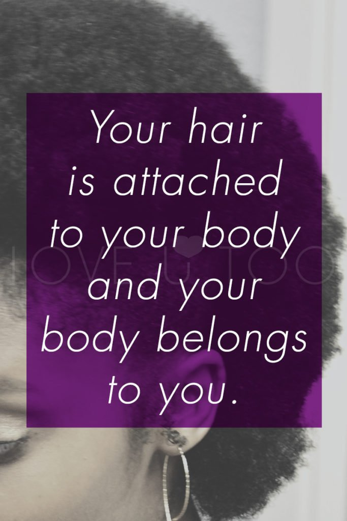 Self Love Tips | Operation Love U: Your hair is attached to your body and your body belongs to you.