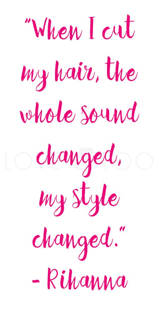 Self Love Quote | When I cut my hair, the whole sound changed, my style changed. -Rihanna