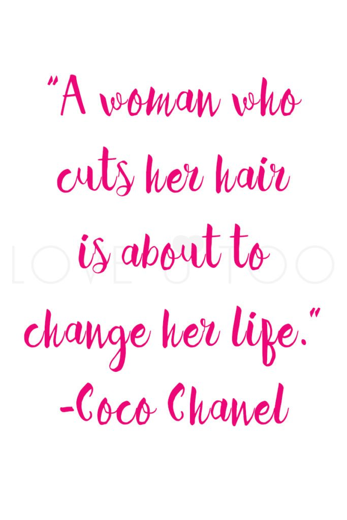 """A woman who cuts her hair is about to change her life."" - Coco Chanel"