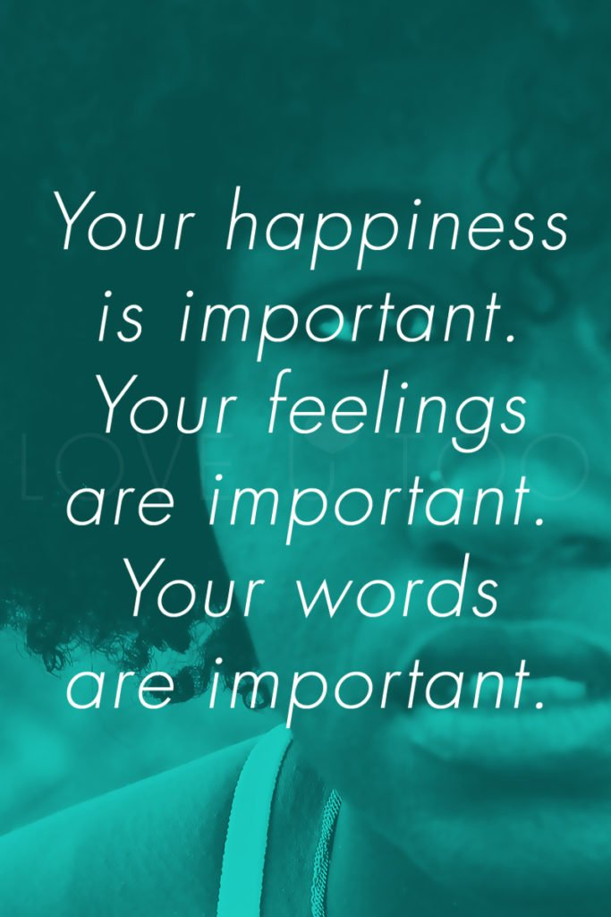 Your happiness is important. Your feelings are important. Your words are important. Your choices are important. Your growth is important. Your relationships are important. | Love U Too - Self Love Inspiration