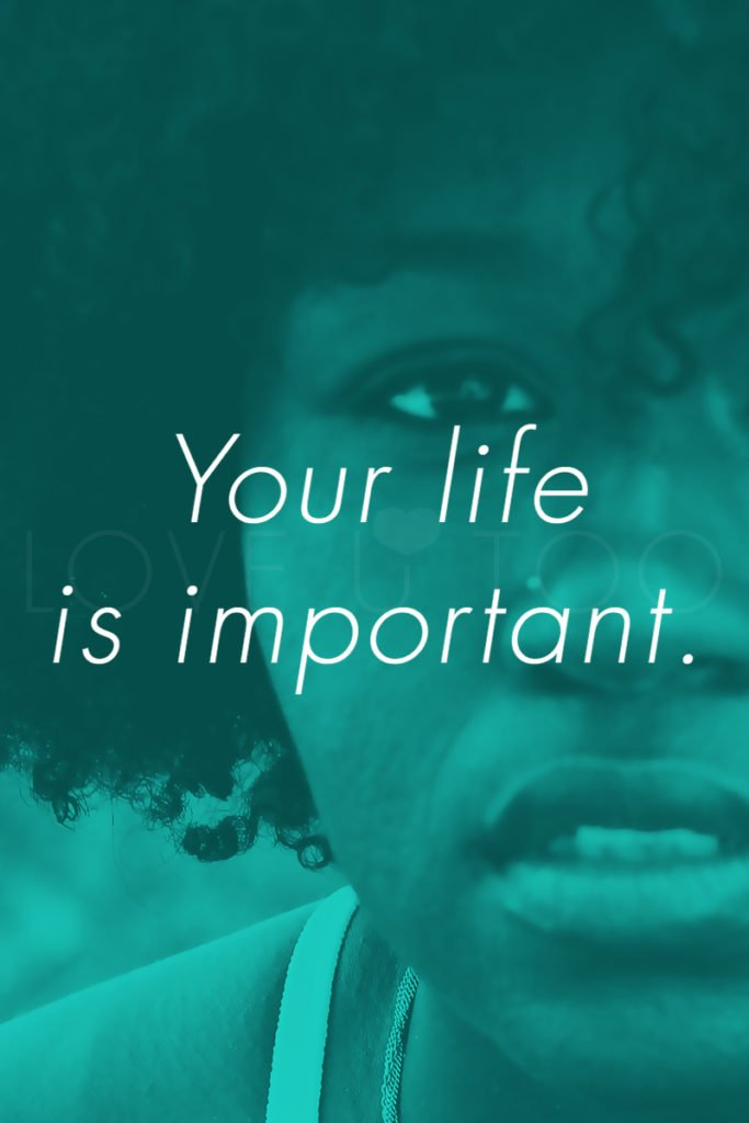 Your life is important. | Love U Too - Self Love Inspiration