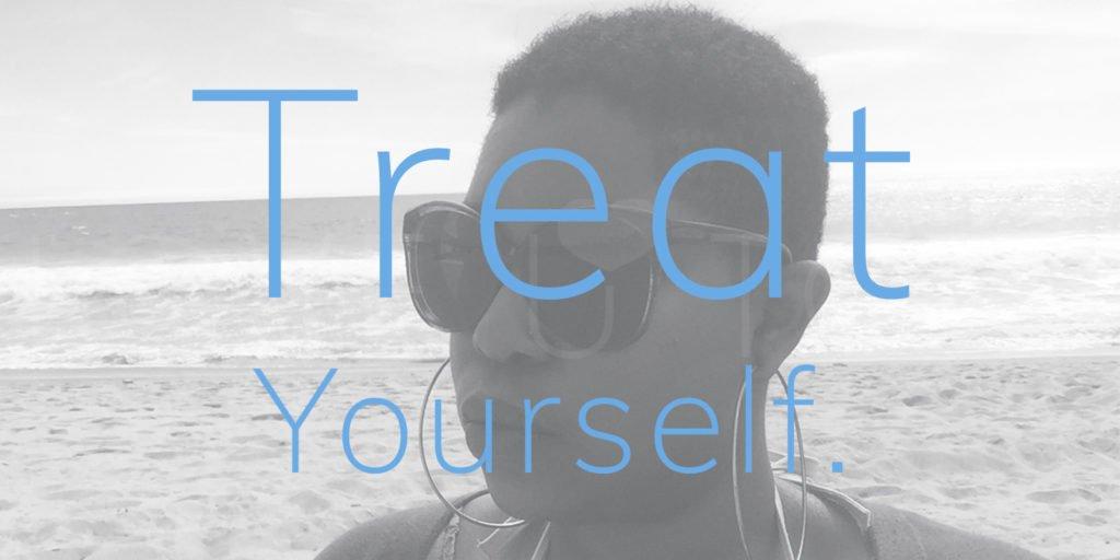 Treat Yourself.